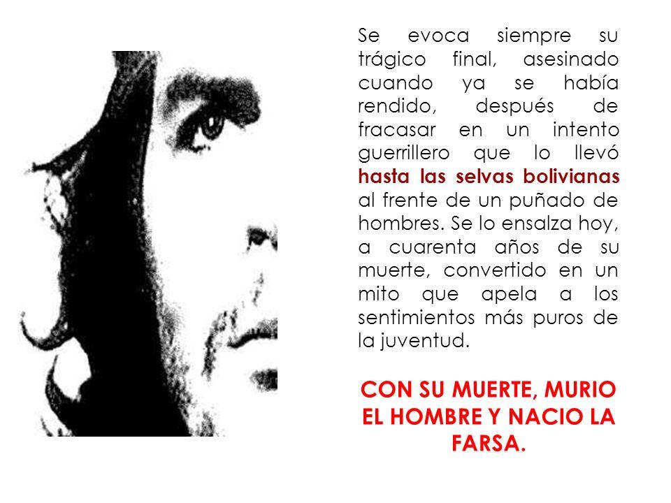 CON SU MUERTE, MURIO EL HOMBRE Y NACIO LA FARSA.