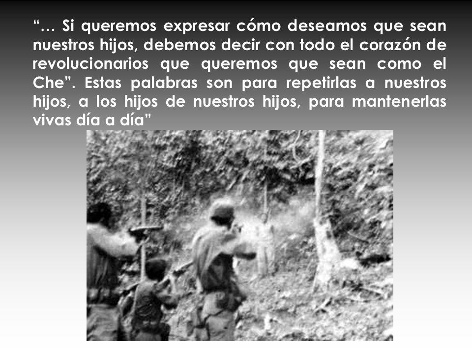 … Si queremos expresar cómo deseamos que sean nuestros hijos, debemos decir con todo el corazón de revolucionarios que queremos que sean como el Che .
