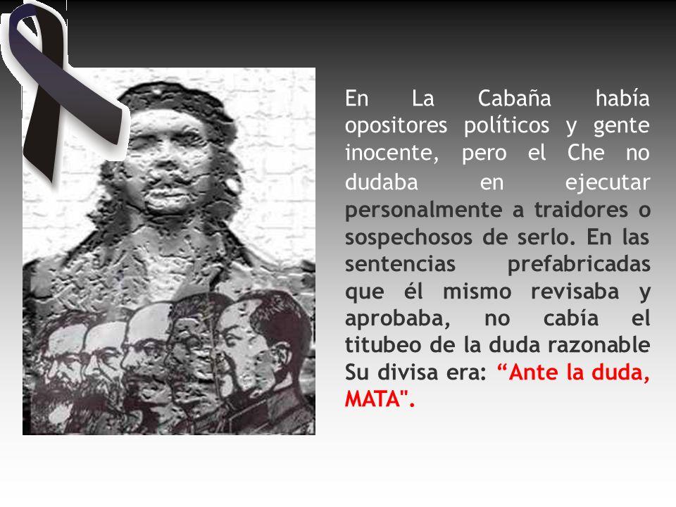 En La Cabaña había opositores políticos y gente inocente, pero el Che no dudaba en ejecutar personalmente a traidores o sospechosos de serlo.
