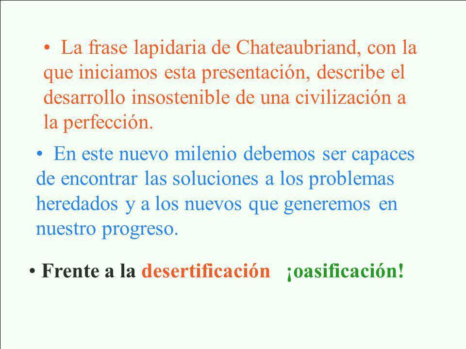 La frase lapidaria de Chateaubriand, con la que iniciamos esta presentación, describe el desarrollo insostenible de una civilización a la perfección.