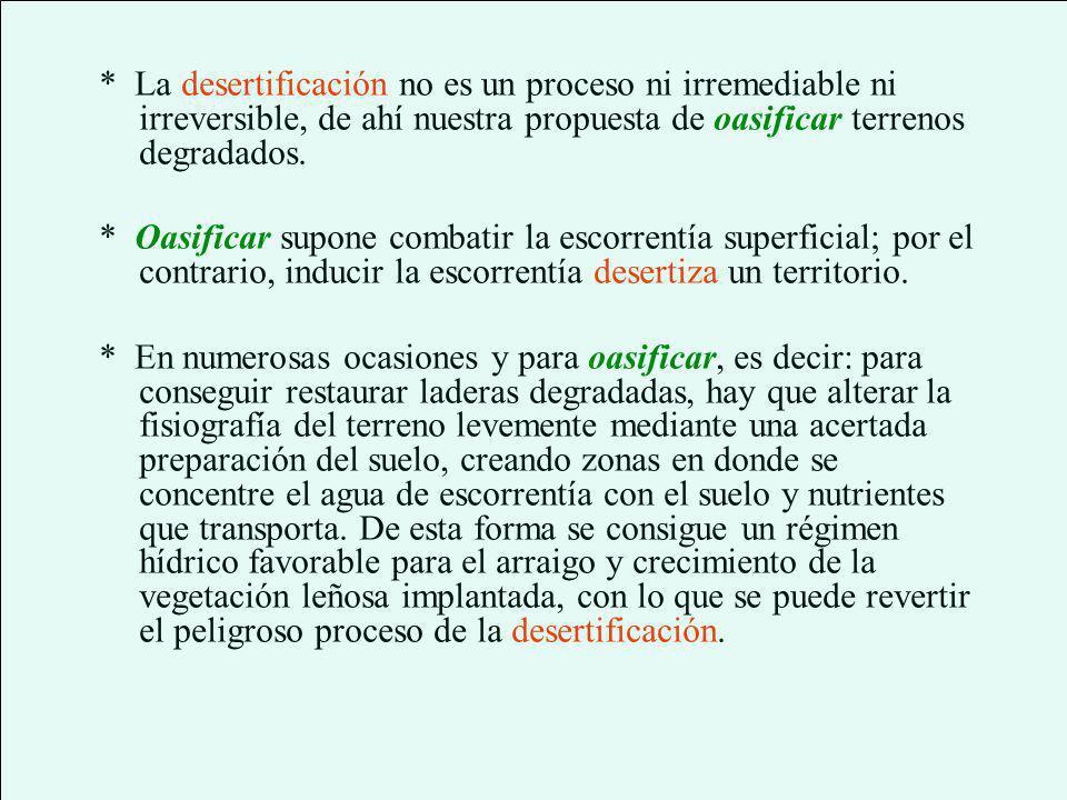 * La desertificación no es un proceso ni irremediable ni irreversible, de ahí nuestra propuesta de oasificar terrenos degradados.