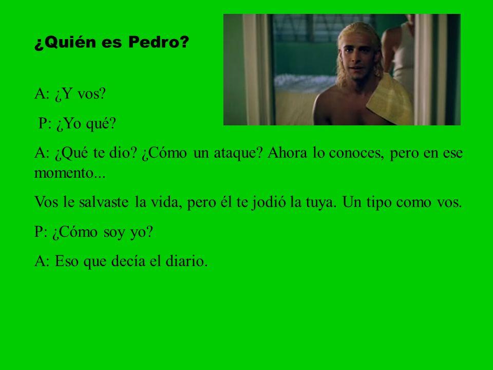 ¿Quién es Pedro A: ¿Y vos P: ¿Yo qué A: ¿Qué te dio ¿Cómo un ataque Ahora lo conoces, pero en ese momento...