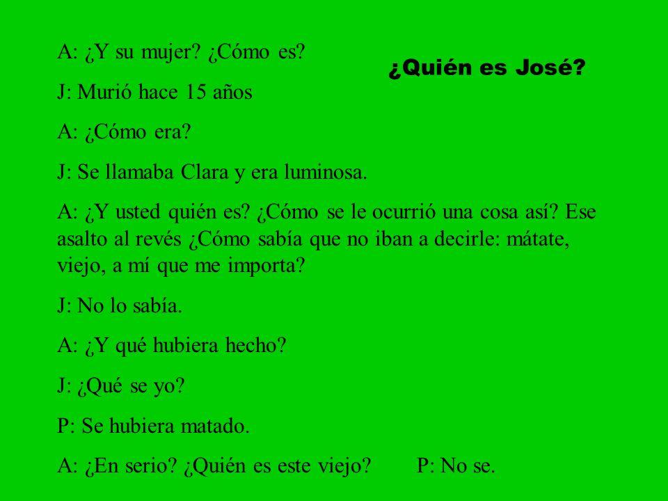 A: ¿Y su mujer ¿Cómo es J: Murió hace 15 años. A: ¿Cómo era J: Se llamaba Clara y era luminosa.