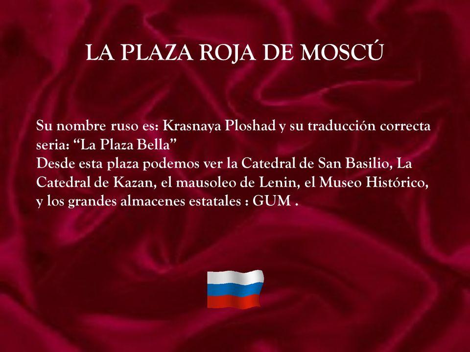 LA PLAZA ROJA DE MOSCÚ Su nombre ruso es: Krasnaya Ploshad y su traducción correcta. seria: La Plaza Bella