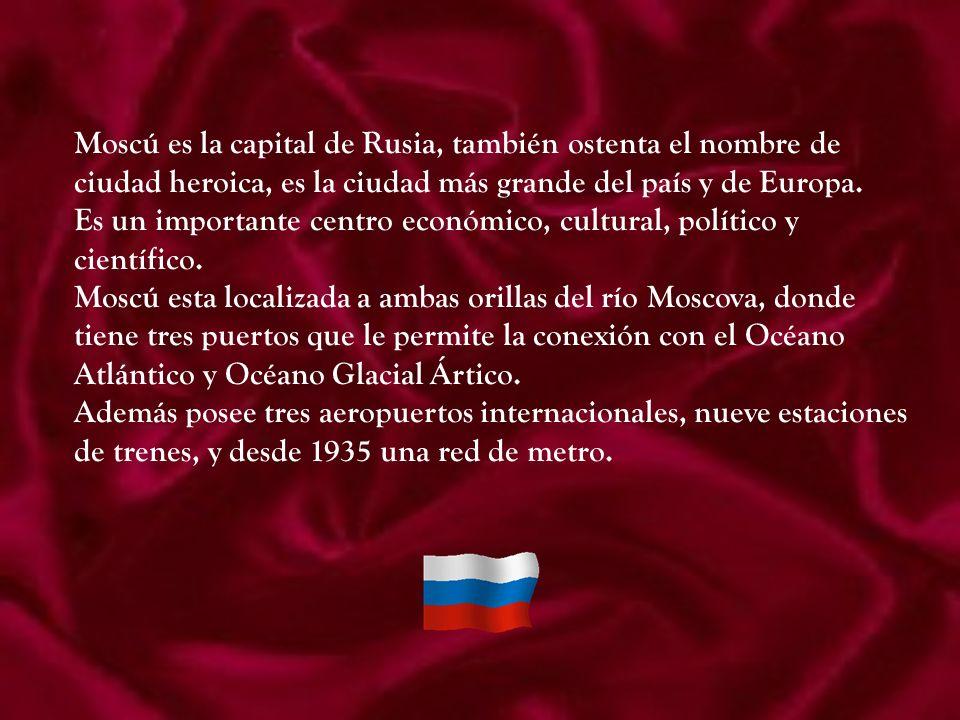 Moscú es la capital de Rusia, también ostenta el nombre de