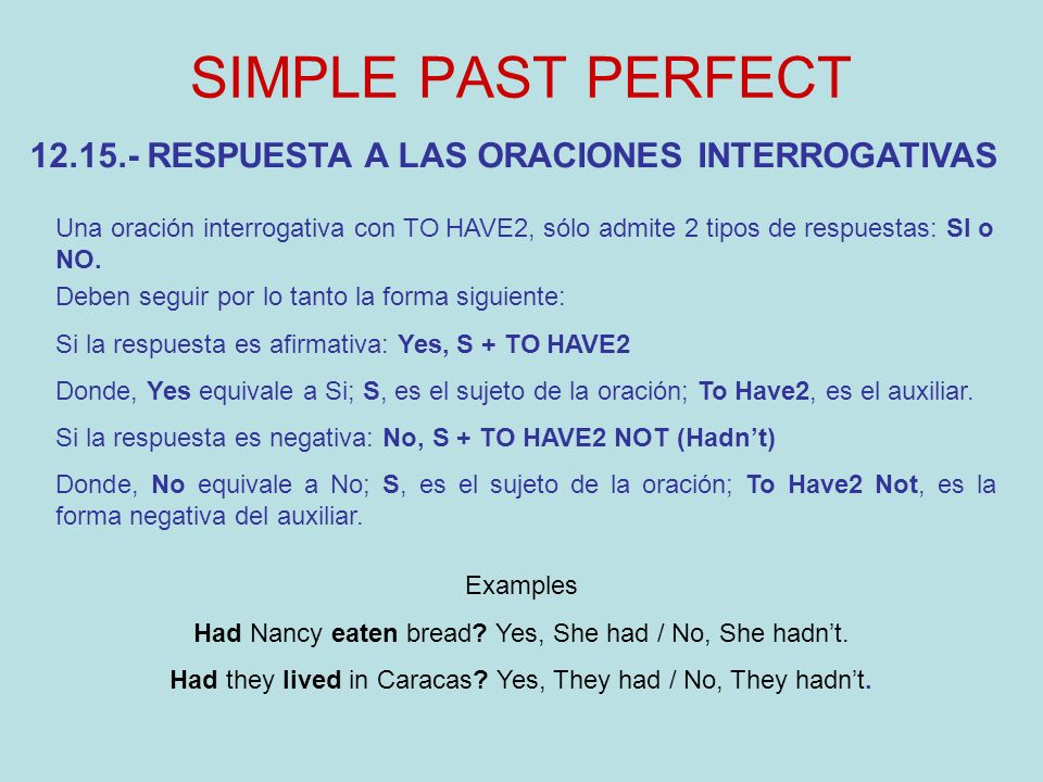 SIMPLE PAST PERFECT 12.15.- RESPUESTA A LAS ORACIONES INTERROGATIVAS