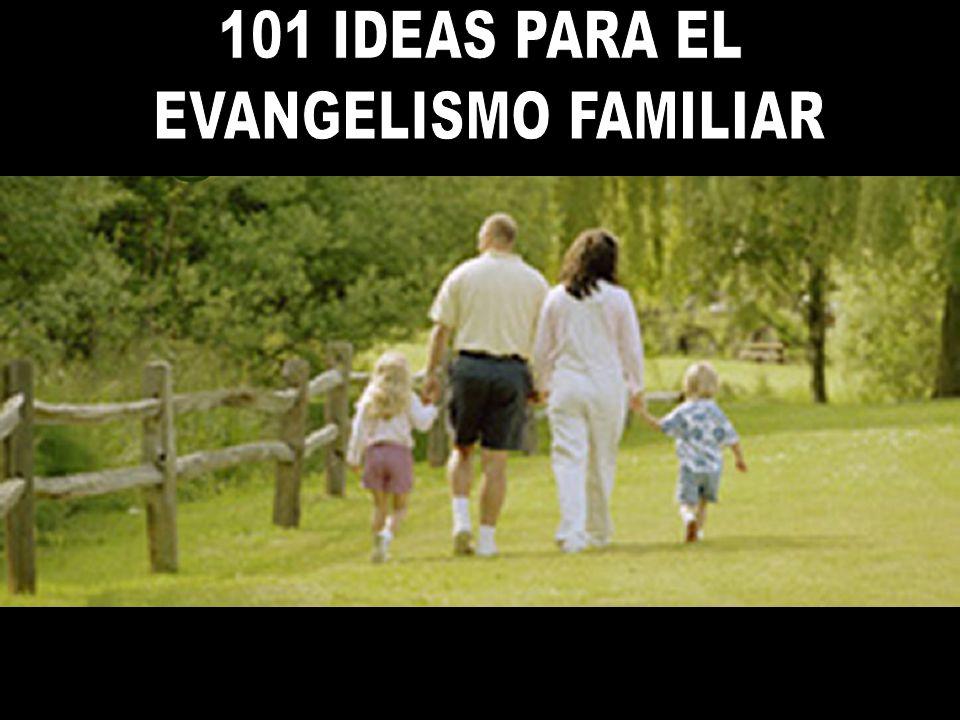 101 IDEAS PARA EL EVANGELISMO FAMILIAR