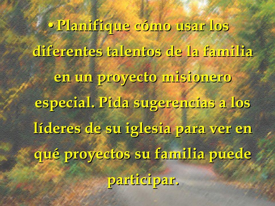 Planifique cómo usar los diferentes talentos de la familia en un proyecto misionero especial.