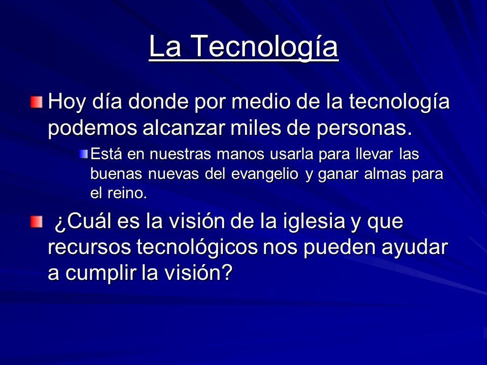 La Tecnología Hoy día donde por medio de la tecnología podemos alcanzar miles de personas.