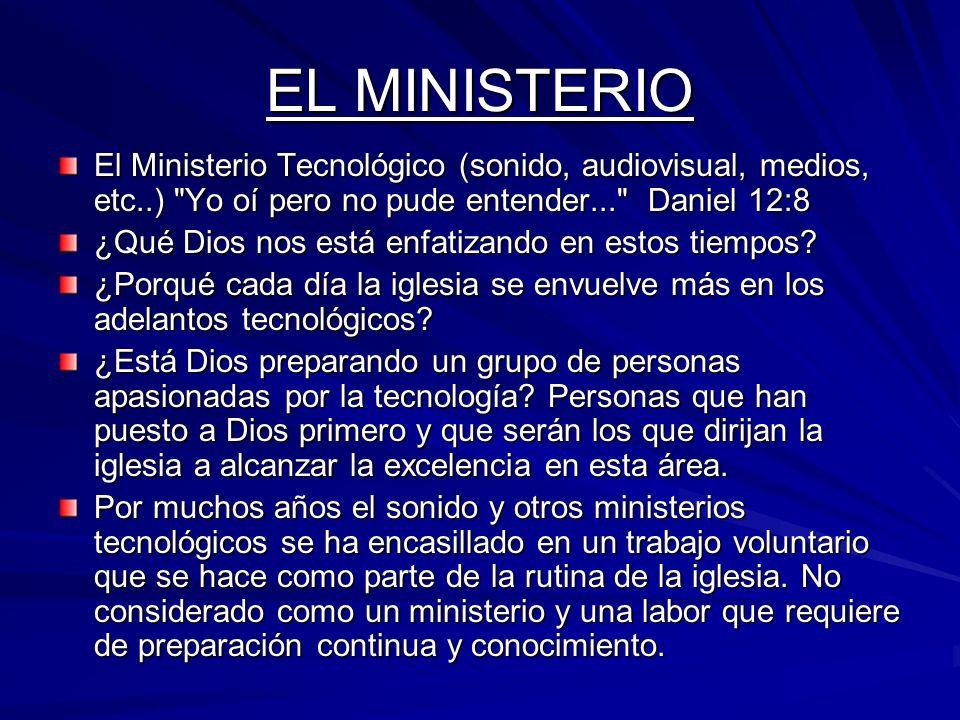 EL MINISTERIO El Ministerio Tecnológico (sonido, audiovisual, medios, etc..) Yo oí pero no pude entender... Daniel 12:8.
