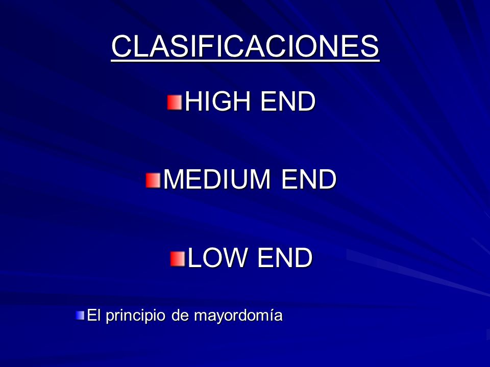CLASIFICACIONES HIGH END MEDIUM END LOW END El principio de mayordomía