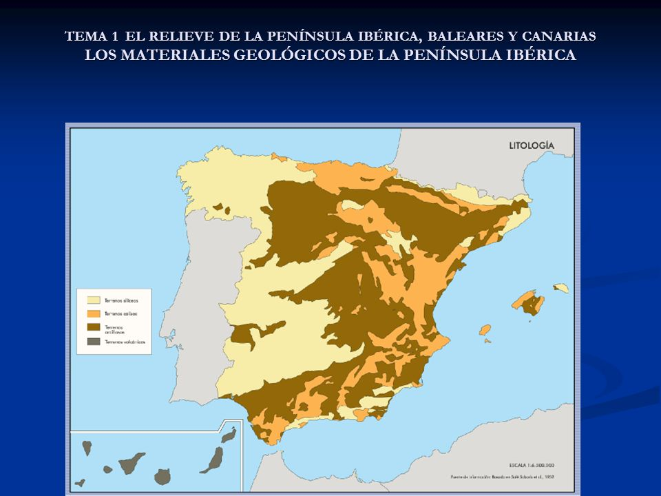 TEMA 1 EL RELIEVE DE LA PENÍNSULA IBÉRICA, BALEARES Y CANARIAS LOS MATERIALES GEOLÓGICOS DE LA PENÍNSULA IBÉRICA