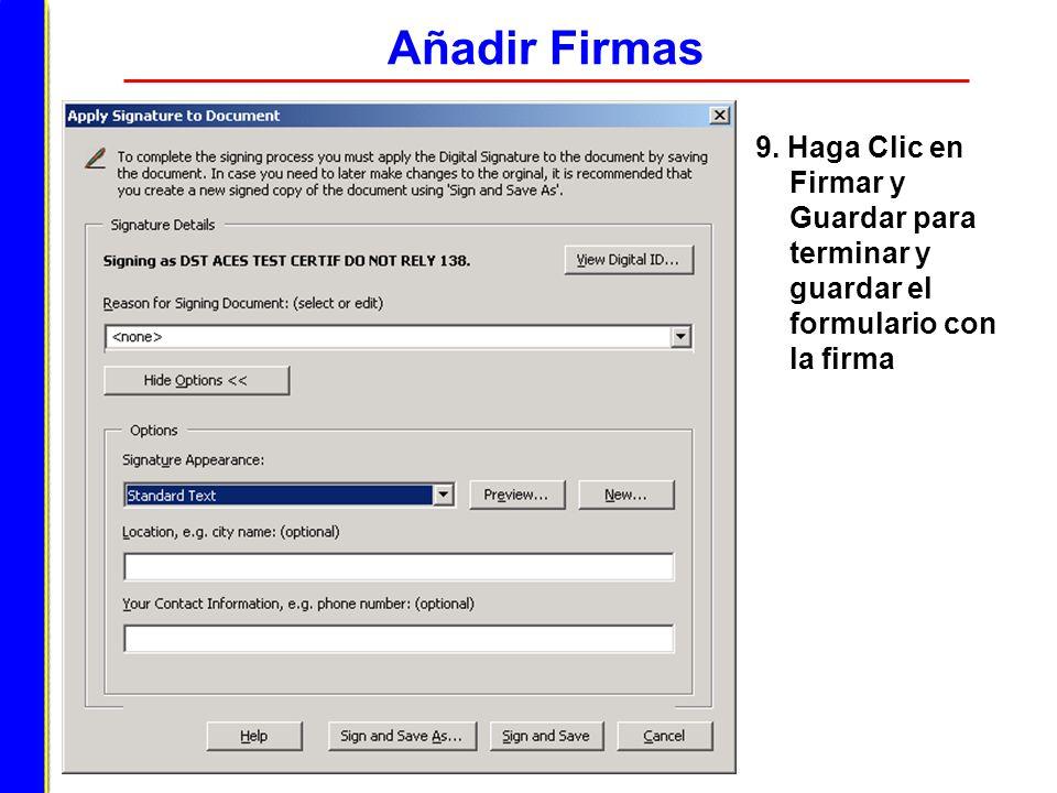 Añadir Firmas 9. Haga Clic en Firmar y Guardar para terminar y guardar el formulario con la firma