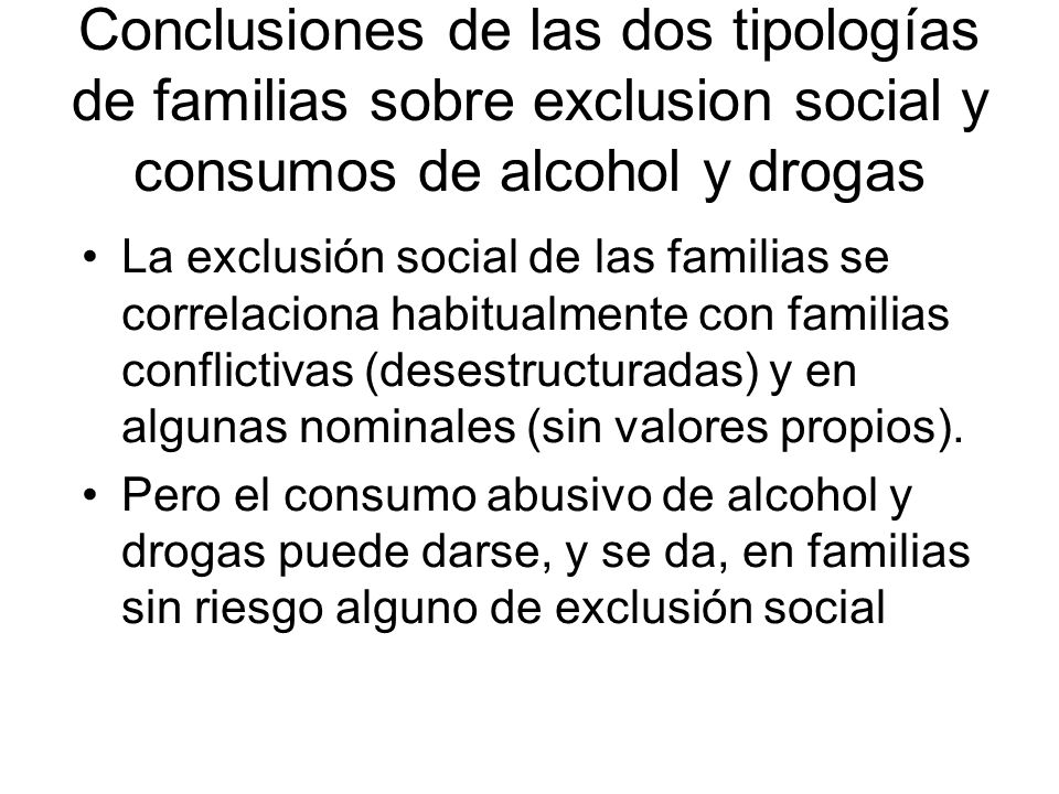 Conclusiones de las dos tipologías de familias sobre exclusion social y consumos de alcohol y drogas