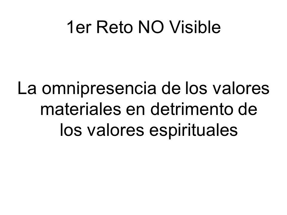 1er Reto NO Visible La omnipresencia de los valores materiales en detrimento de los valores espirituales.