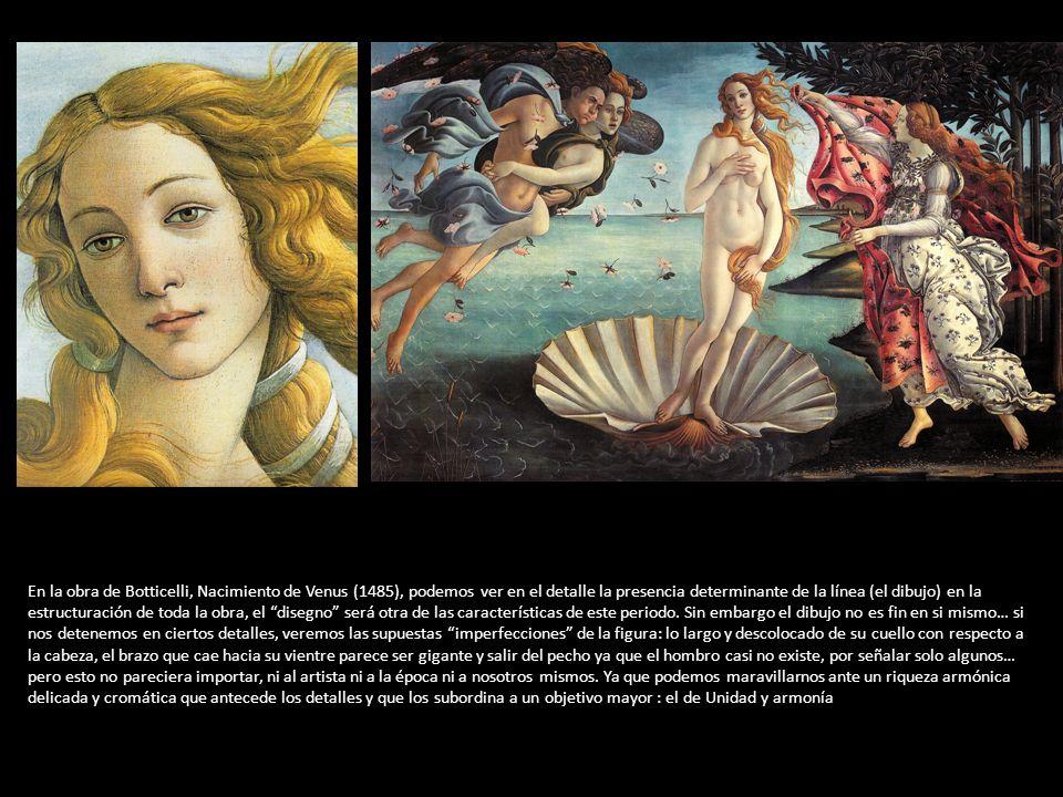 En la obra de Botticelli, Nacimiento de Venus (1485), podemos ver en el detalle la presencia determinante de la línea (el dibujo) en la estructuración de toda la obra, el disegno será otra de las características de este periodo.