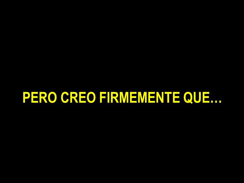 PERO CREO FIRMEMENTE QUE…
