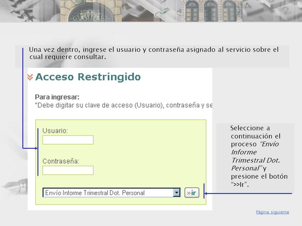Una vez dentro, ingrese el usuario y contraseña asignado al servicio sobre el cual requiere consultar.