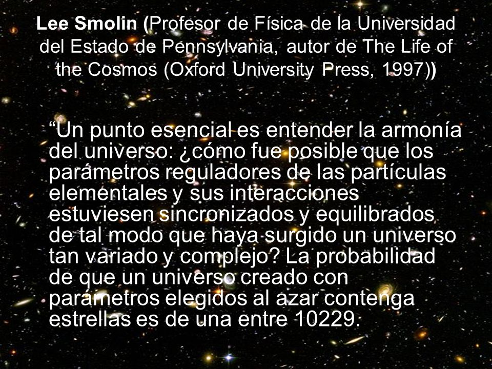 Lee Smolin (Profesor de Física de la Universidad del Estado de Pennsylvania, autor de The Life of the Cosmos (Oxford University Press, 1997))