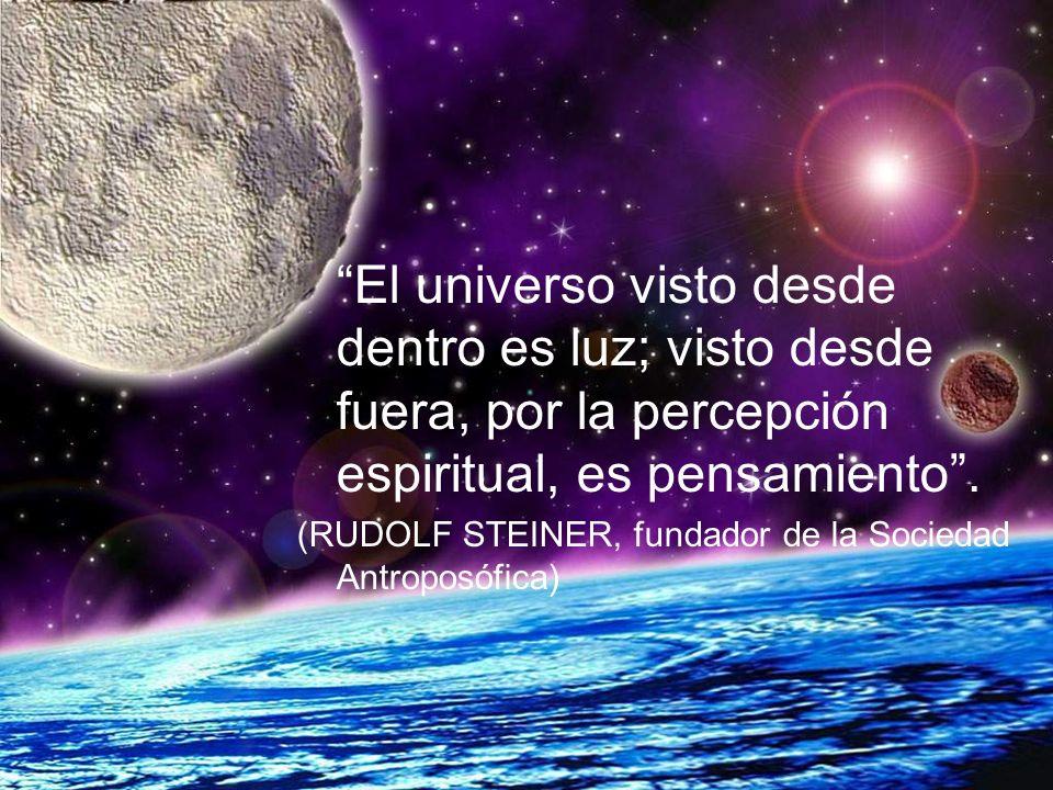 El universo visto desde dentro es luz; visto desde fuera, por la percepción espiritual, es pensamiento .
