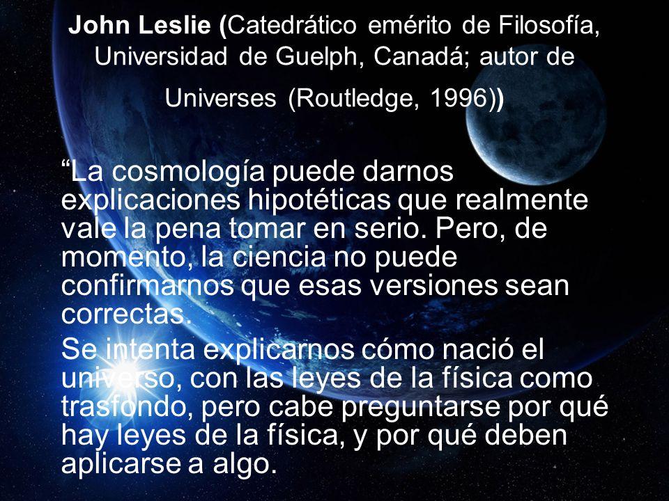 John Leslie (Catedrático emérito de Filosofía, Universidad de Guelph, Canadá; autor de Universes (Routledge, 1996))