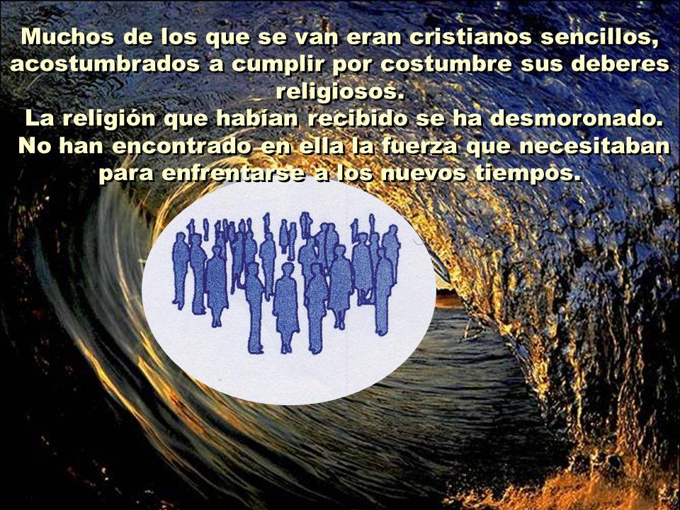Muchos de los que se van eran cristianos sencillos, acostumbrados a cumplir por costumbre sus deberes religiosos.