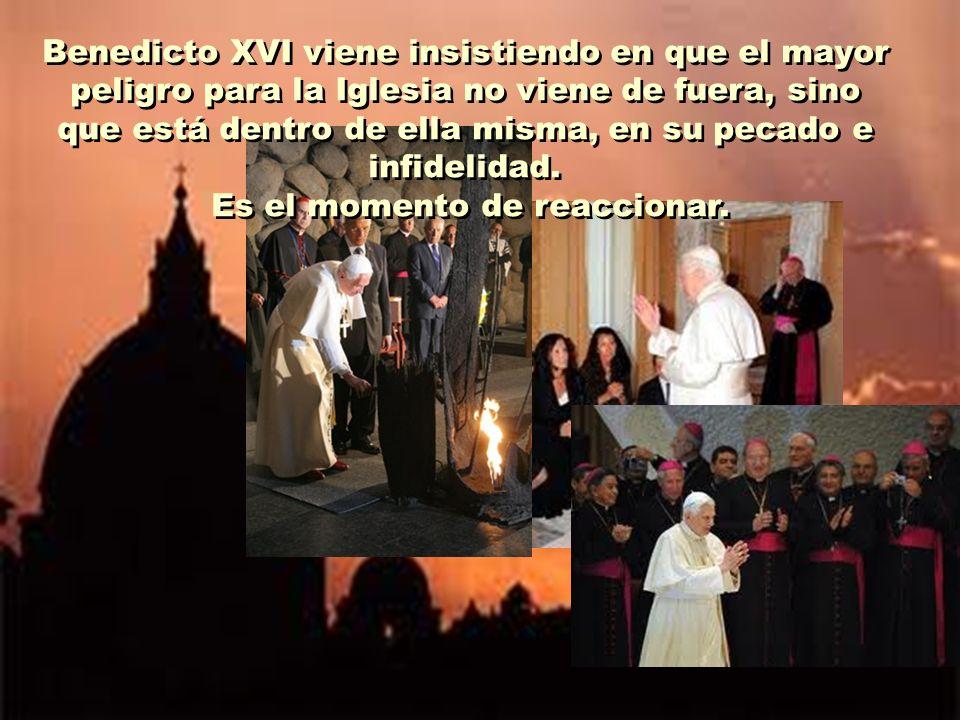 Benedicto XVI viene insistiendo en que el mayor peligro para la Iglesia no viene de fuera, sino que está dentro de ella misma, en su pecado e infidelidad.