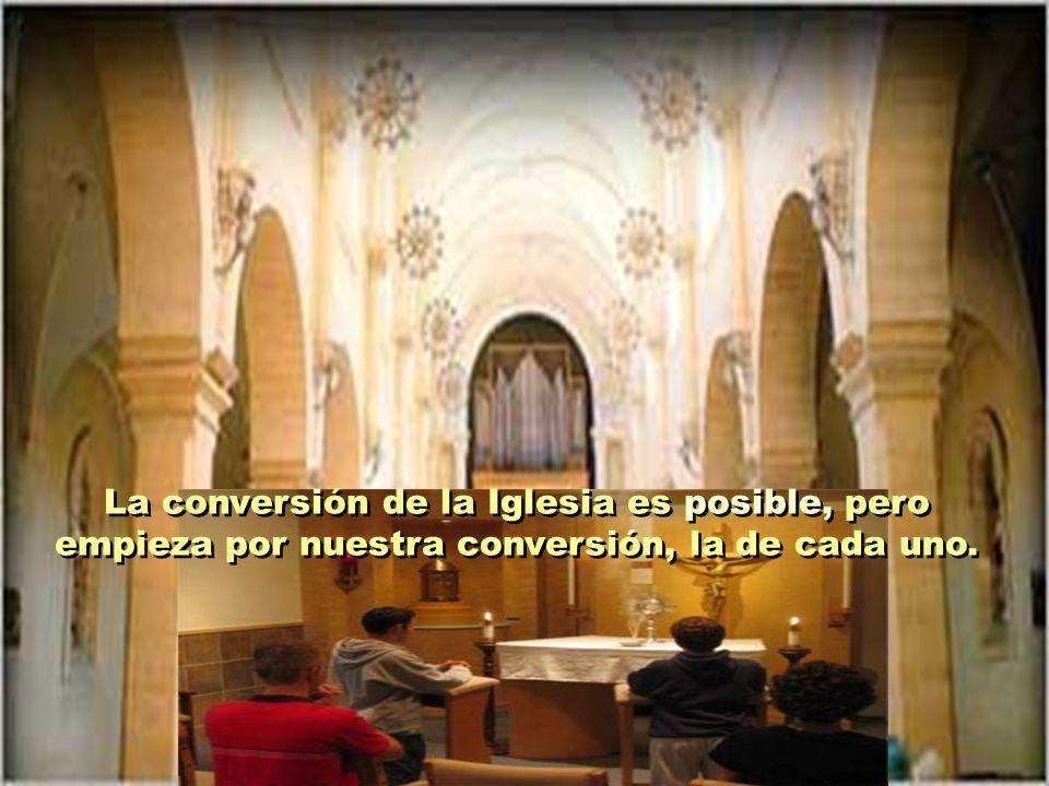 La conversión de la Iglesia es posible, pero empieza por nuestra conversión, la de cada uno.