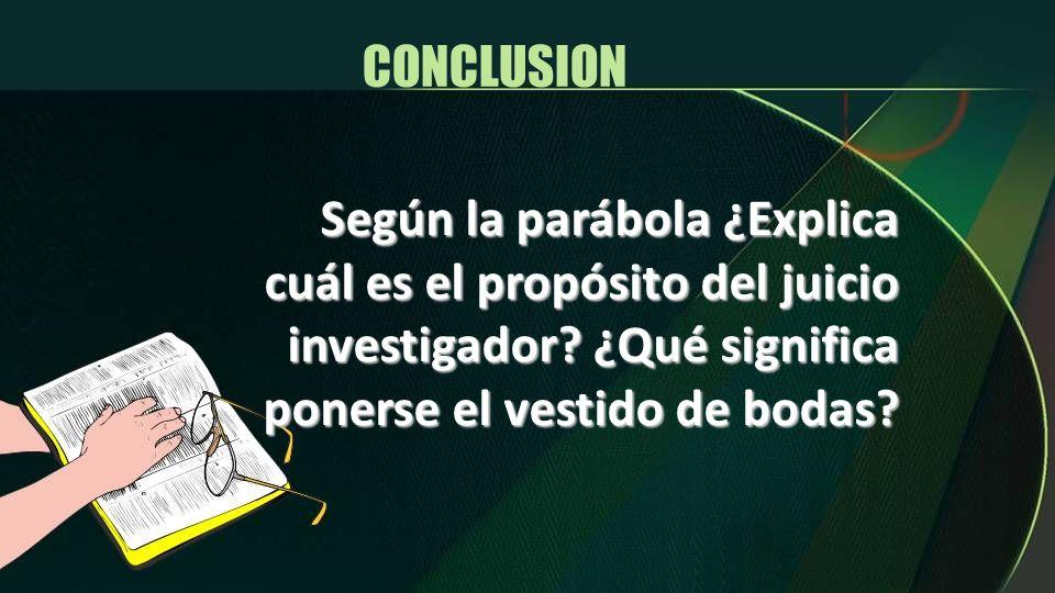 CONCLUSION Según la parábola ¿Explica cuál es el propósito del juicio investigador.