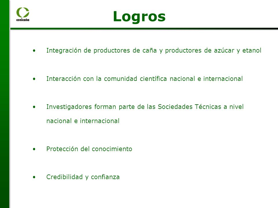 Logros Integración de productores de caña y productores de azúcar y etanol. Interacción con la comunidad científica nacional e internacional.