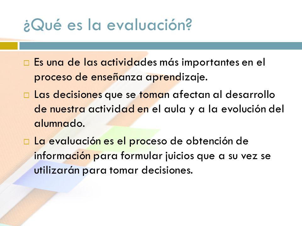 ¿Qué es la evaluación Es una de las actividades más importantes en el proceso de enseñanza aprendizaje.