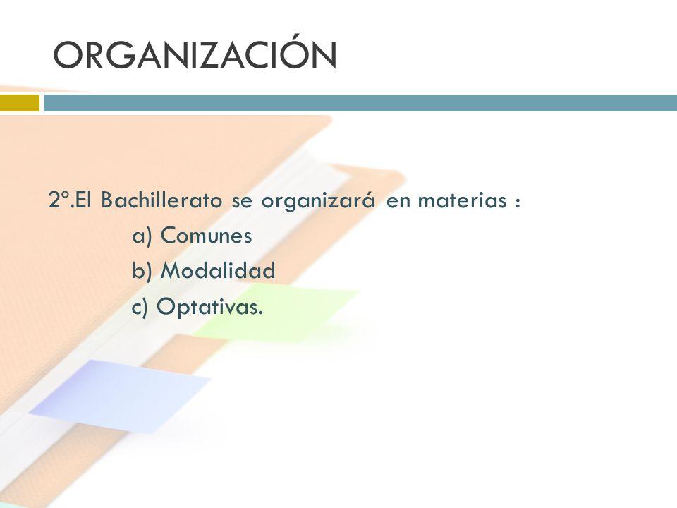 ORGANIZACIÓN 2º.El Bachillerato se organizará en materias : a) Comunes