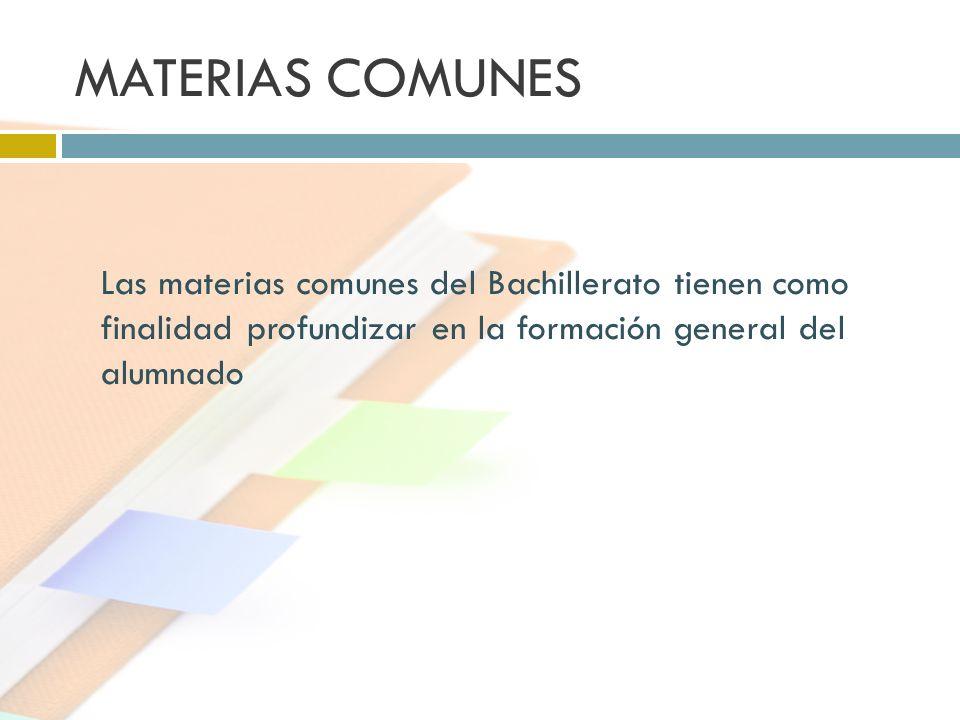 MATERIAS COMUNES Las materias comunes del Bachillerato tienen como finalidad profundizar en la formación general del alumnado.