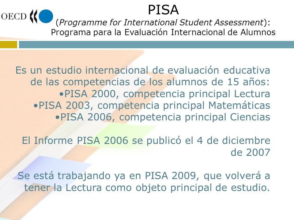 PISA (Programme for International Student Assessment): Programa para la Evaluación Internacional de Alumnos.