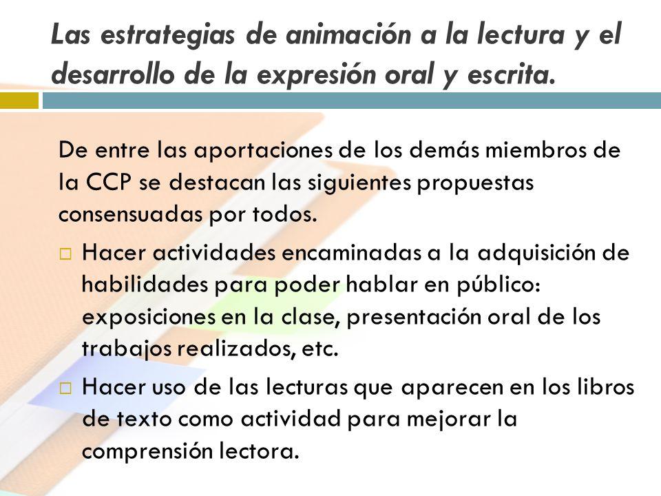 Las estrategias de animación a la lectura y el desarrollo de la expresión oral y escrita.
