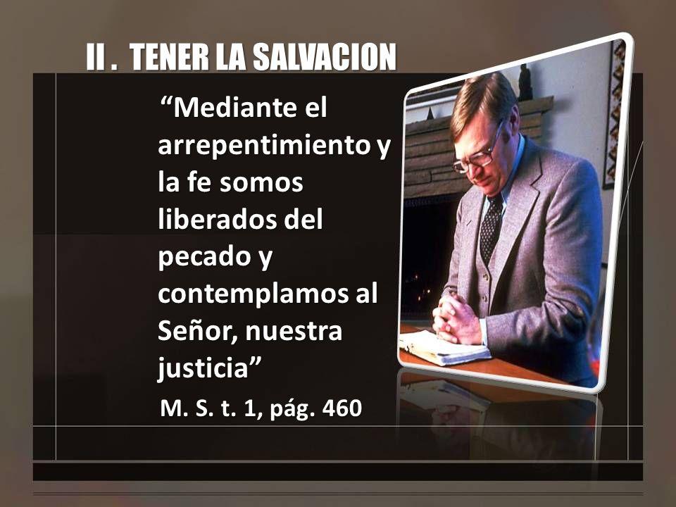 II . TENER LA SALVACION Mediante el arrepentimiento y la fe somos liberados del pecado y contemplamos al Señor, nuestra justicia