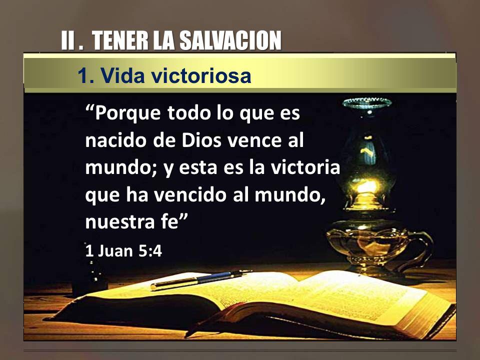 II . TENER LA SALVACION Vida victoriosa.