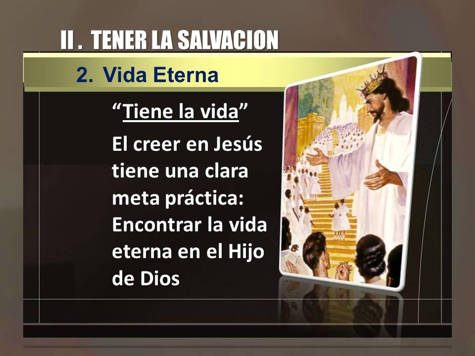 II . TENER LA SALVACIONVida Eterna.