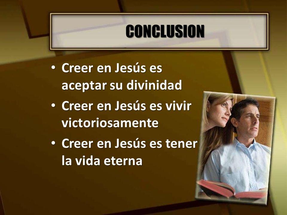 CONCLUSION Creer en Jesús es aceptar su divinidad