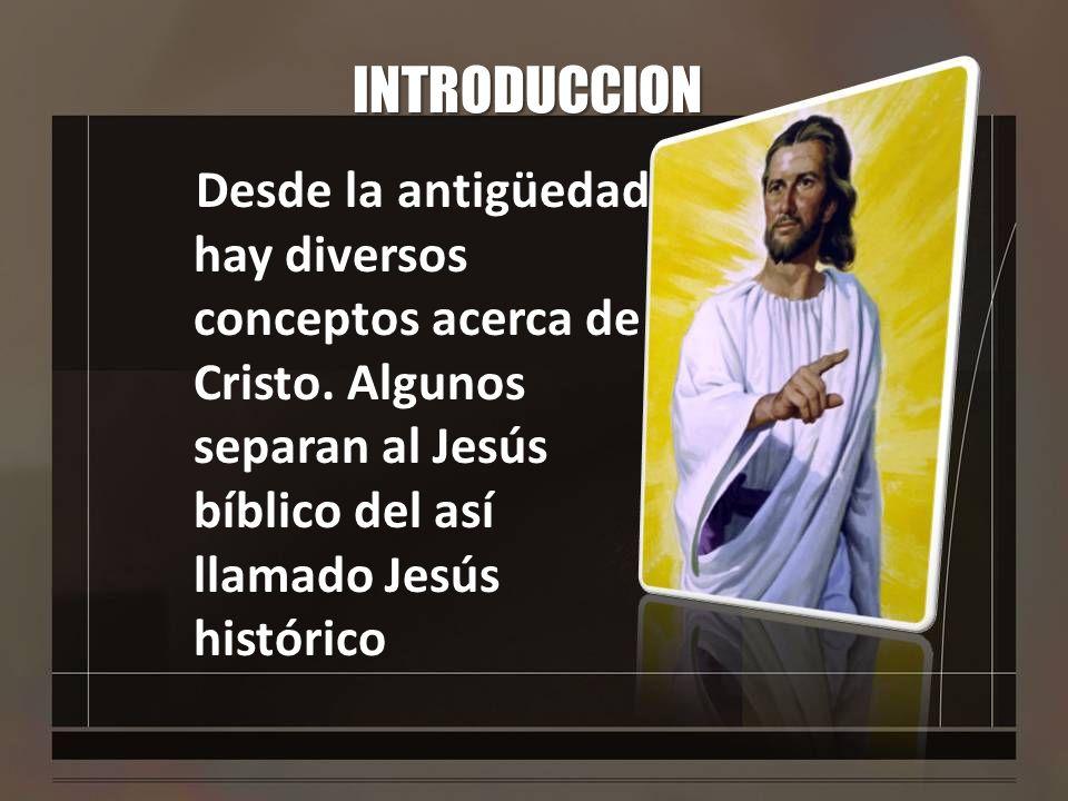 INTRODUCCIONDesde la antigüedad hay diversos conceptos acerca de Cristo.