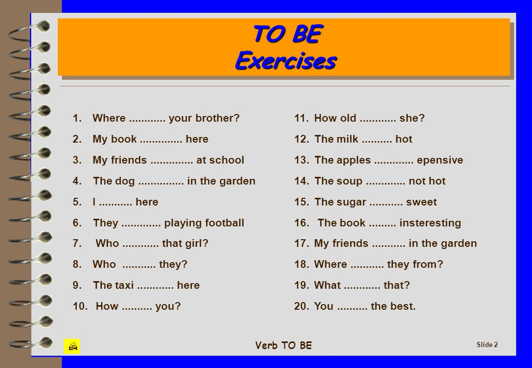 TO BE Exercises 1. Where your brother