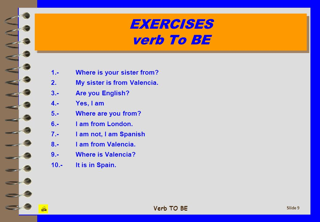 EXERCISES verb To BE 1.- Where is your sister from