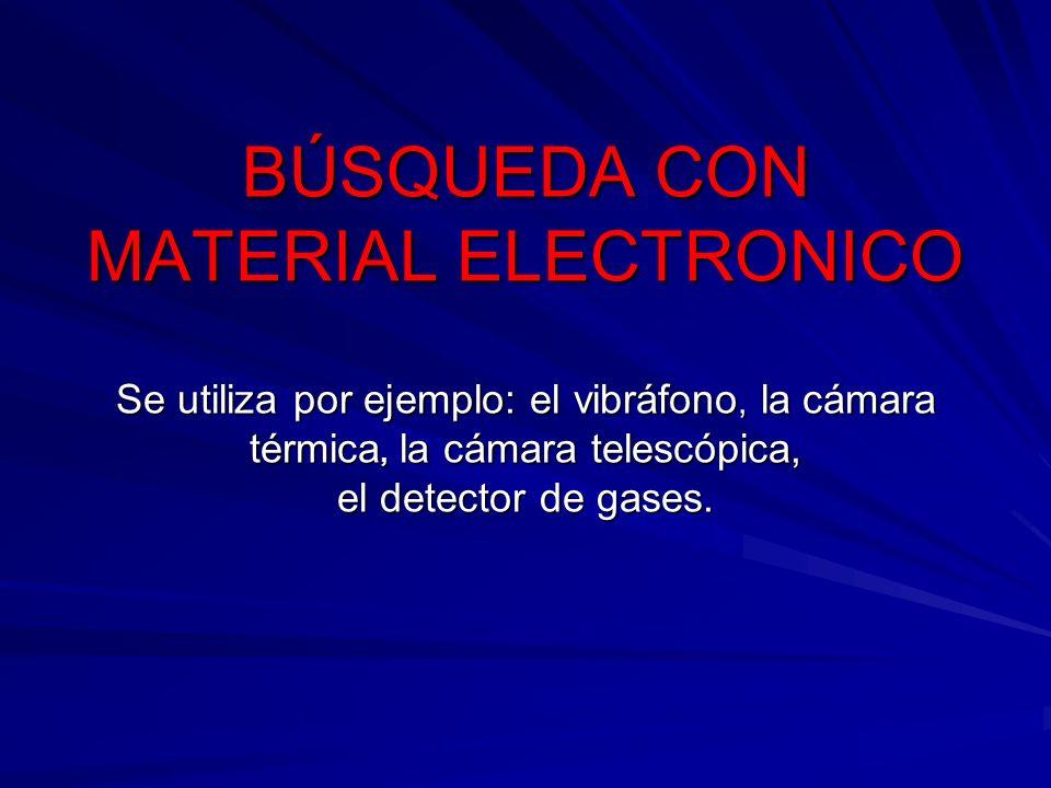 BÚSQUEDA CON MATERIAL ELECTRONICO Se utiliza por ejemplo: el vibráfono, la cámara térmica, la cámara telescópica, el detector de gases.