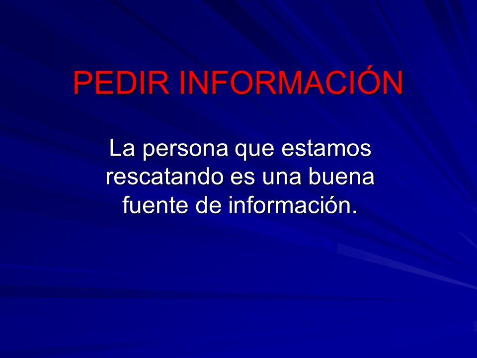 La persona que estamos rescatando es una buena fuente de información.