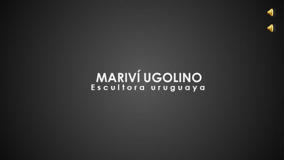 MARIVÍ UGOLINO Escultora uruguaya