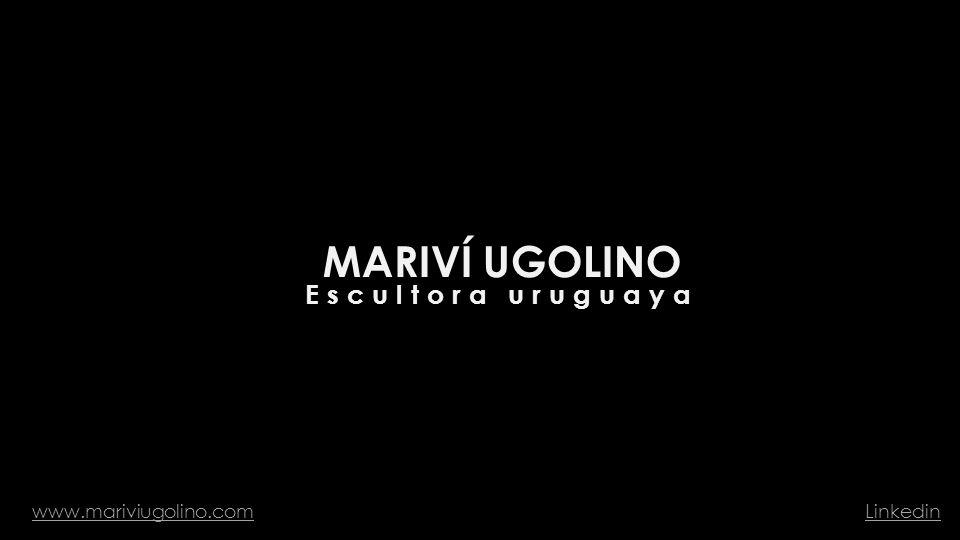 MARIVÍ UGOLINO Escultora uruguaya www.mariviugolino.com Linkedin