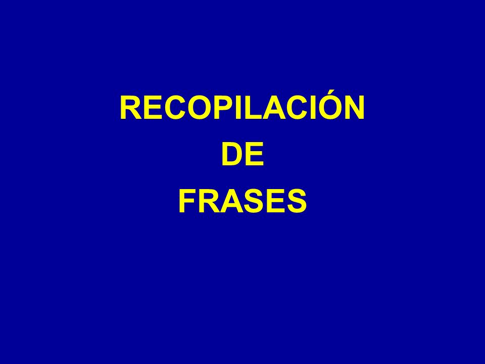 RECOPILACIÓN DE FRASES