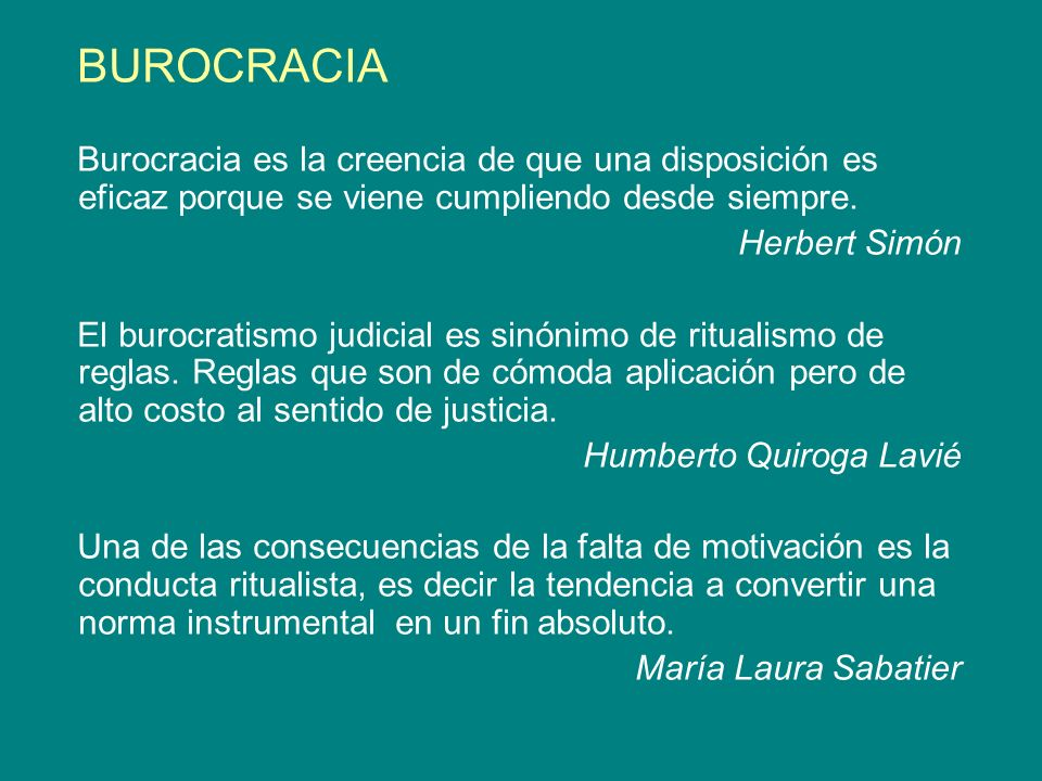 BUROCRACIA Burocracia es la creencia de que una disposición es eficaz porque se viene cumpliendo desde siempre.