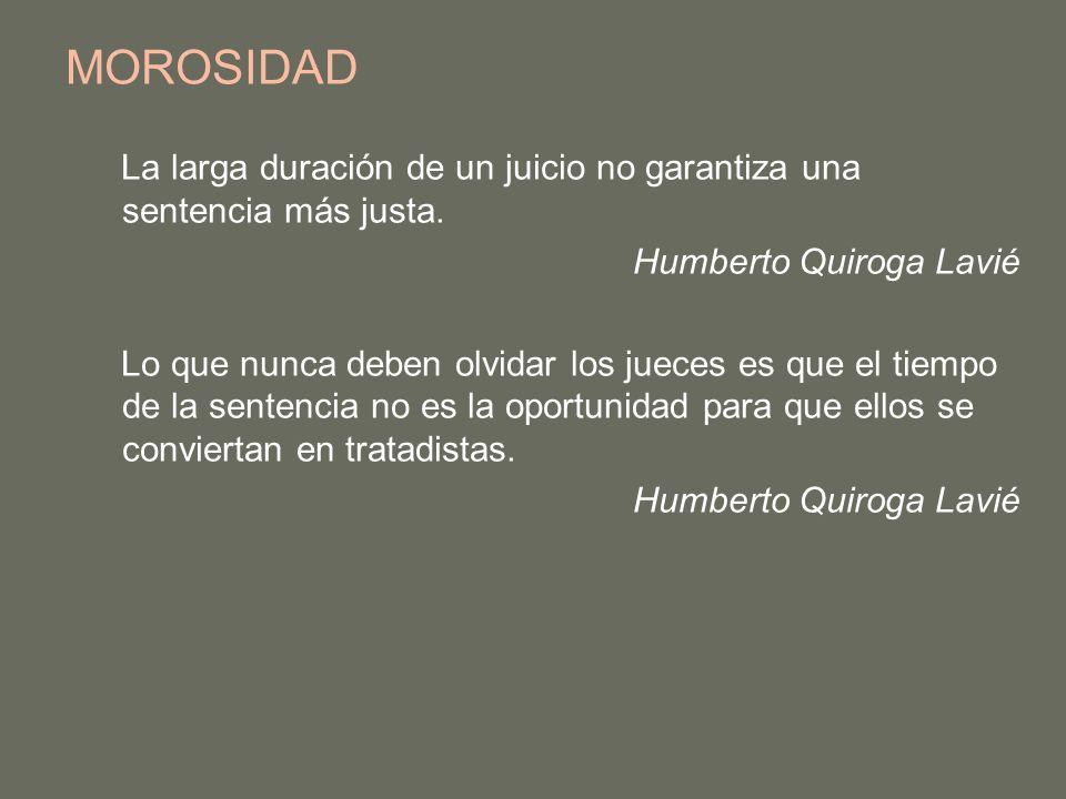 MOROSIDAD La larga duración de un juicio no garantiza una sentencia más justa. Humberto Quiroga Lavié.