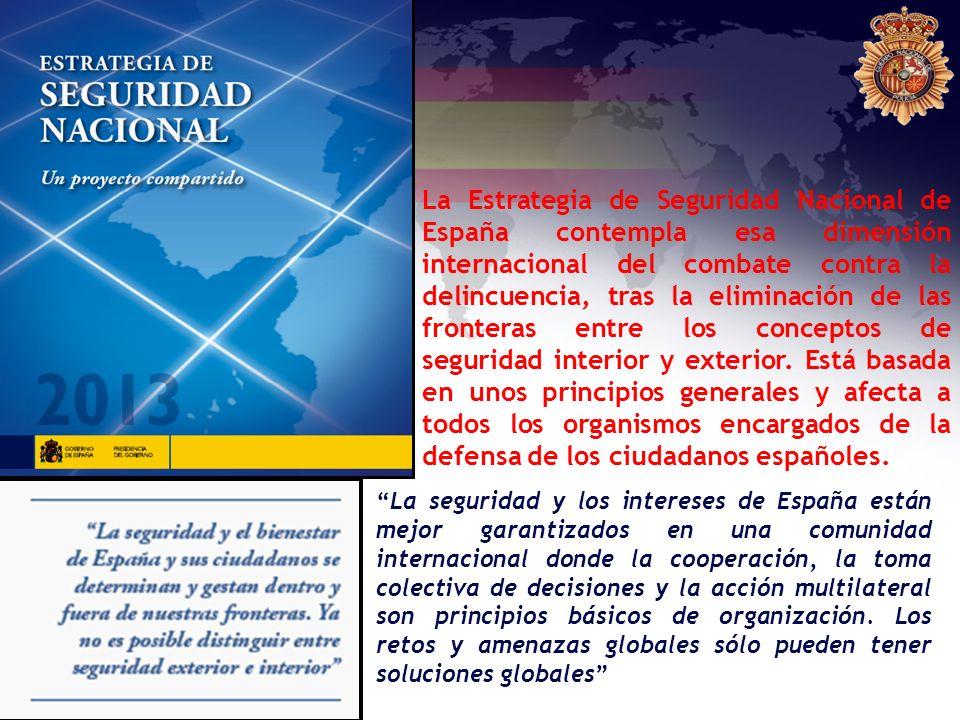 La Estrategia de Seguridad Nacional de España contempla esa dimensión internacional del combate contra la delincuencia, tras la eliminación de las fronteras entre los conceptos de seguridad interior y exterior. Está basada en unos principios generales y afecta a todos los organismos encargados de la defensa de los ciudadanos españoles.